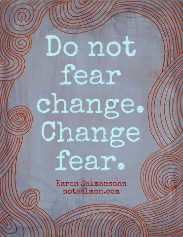 Do not fear change change fear