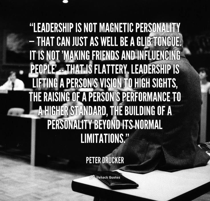 Leadership is not magnetic personality that can just as well be a glib tounge