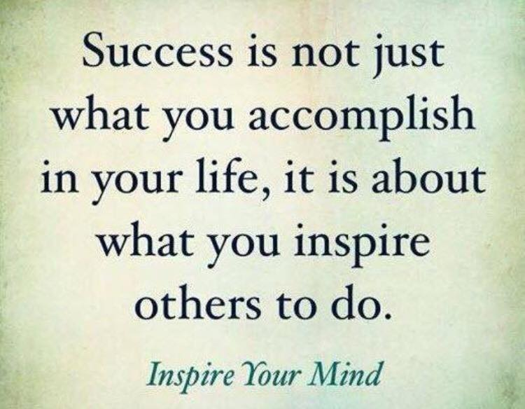 success is not just what you accomplish in your life it is about what you inspire others to do