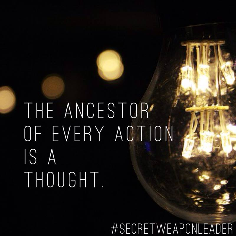 The ancestor of every action is a thought