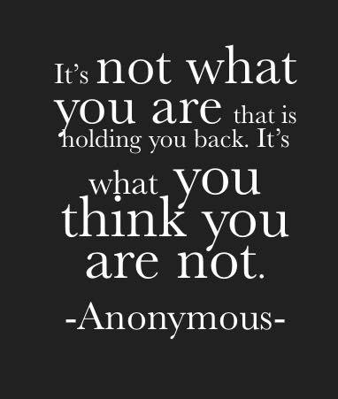 It's not what you are that is holding you back...