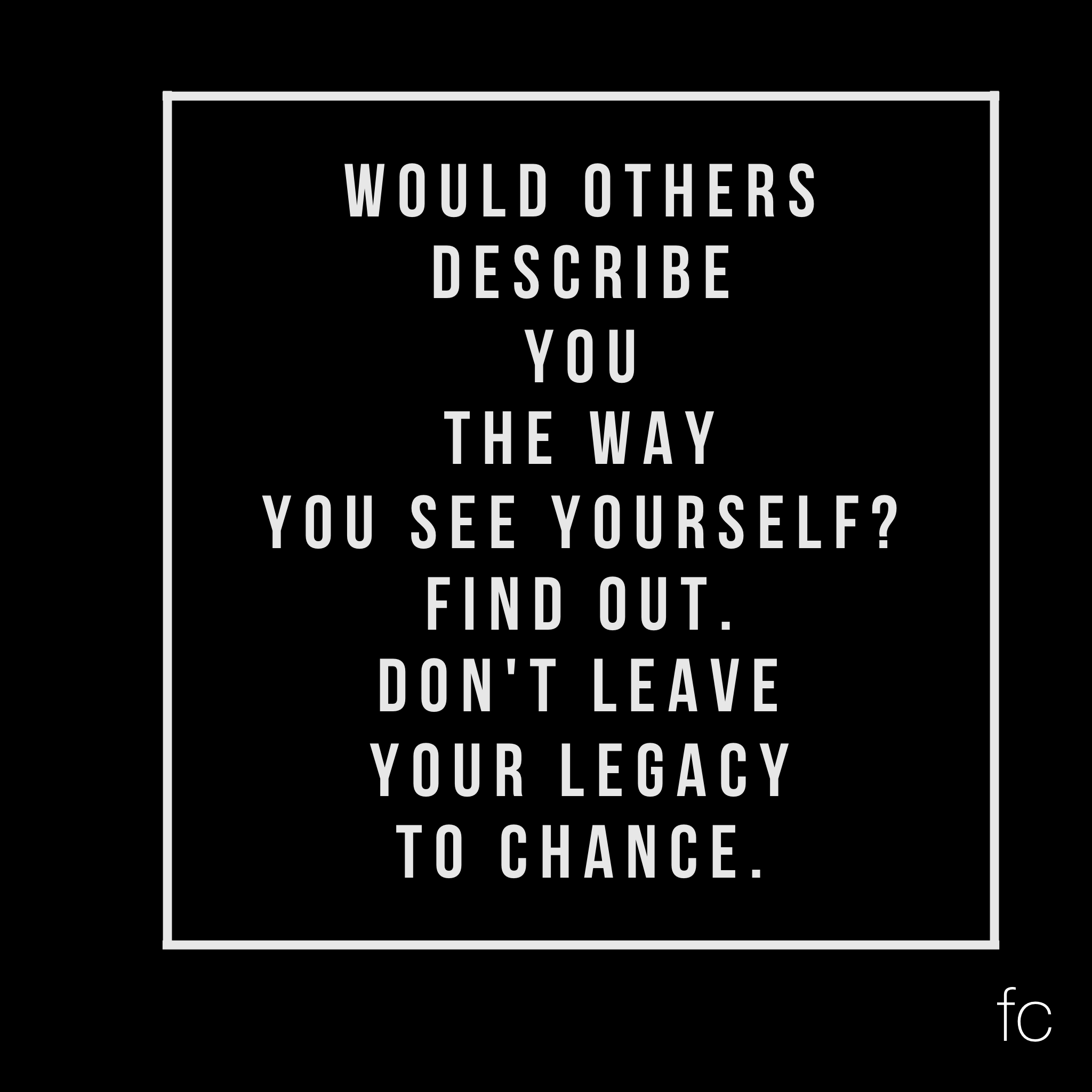 Would others describe you the way you see yourself